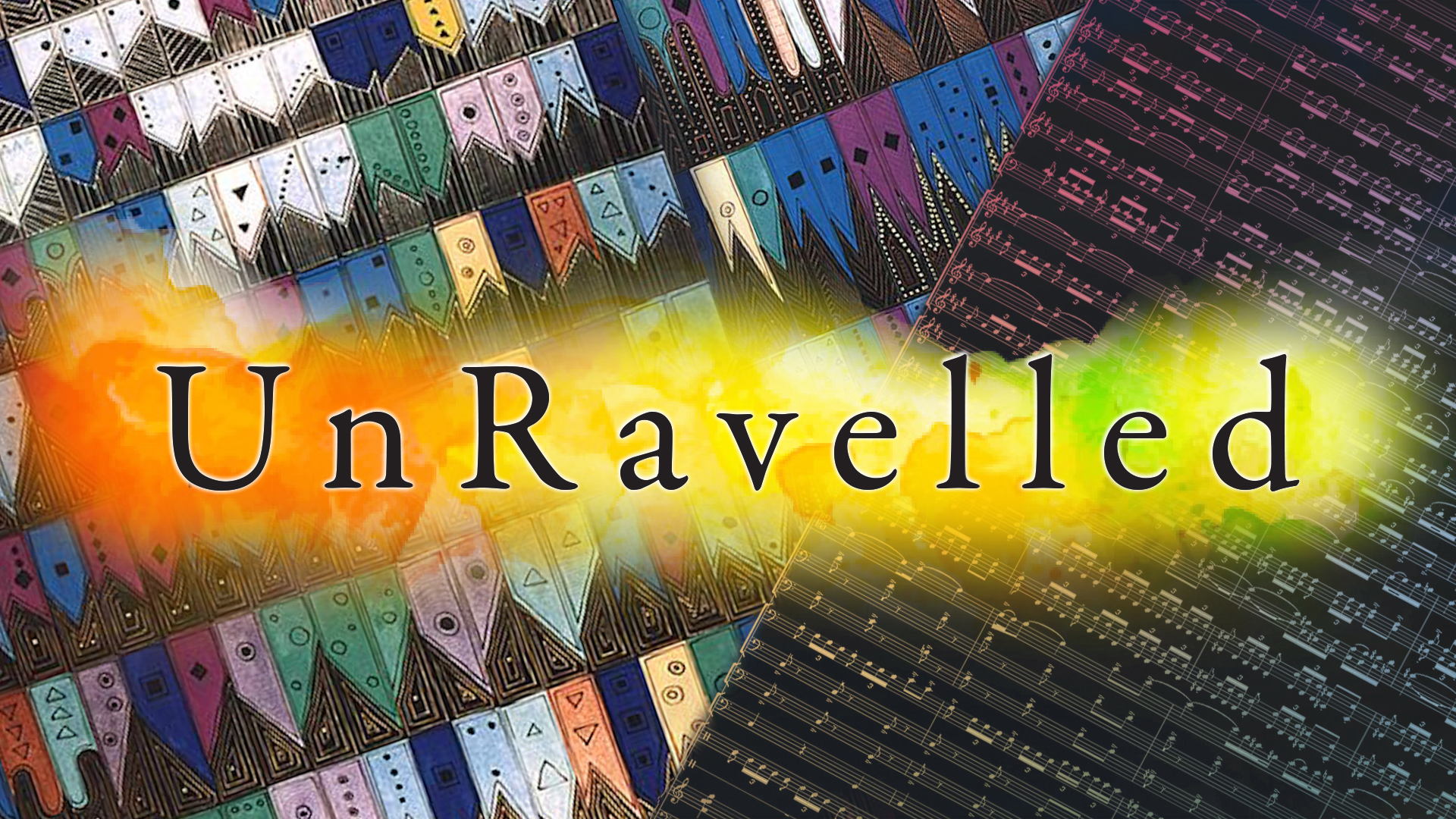 UnRavelled title on top of painting by Anne Adams and score by Maurice Ravel